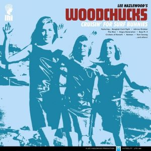 Lee Hazlewood's Woodchucks Cruisin' for Surf Bunnies